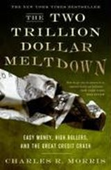 The Two Trillion Dollar Meltdown | Charles R. Morris |