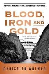 Blood, Iron, and Gold | Christian Wolmar |