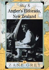 Tales of the Angler's Eldorado, New Zealand | Zane Grey |