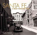Santa Fe a Walk Through Time | Kingsley H. Hammett |
