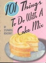 101 Things to Do With a Cake Mix | Stephanie Ashcraft |