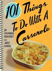 101 Things to Do with a Casserole | Stephanie Ashcraft |