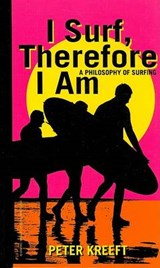 I Surf, Therefore I Am | Peter Kreeft |
