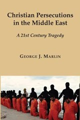 Christian Persecutions in the Middle East | George J. Marlin |