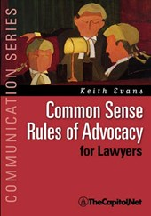 Common Sense Rules of Advocacy for Lawyers