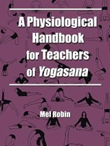 A Physiological Handbook for Teachers of Yogasana | Mel Robin |