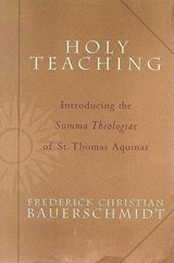 Holy Teaching | Bauerschmidt, Frederick Christian ; Thomas, Aquinas, Saint |
