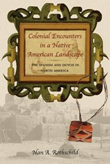 Colonial Encounters in a Native American Landscape | Nan A. Rothschild |