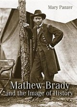 Mathew Brady and the Image of History | Panzer, Mary ; Foley, Jeana Kae |