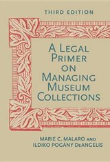 A Legal Primer on Managing Museum Collections | Marie C. Malaro |