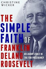 The Simple Faith of Franklin Delano Roosevelt | Christine Wicker |