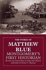 The Works of Matthew Blue, Montgomery's First Historian | Mary Ann Neeley |