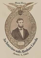 An Interview with Abraham Lincoln | Wade Hall |