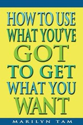 How to Use What You've Got to Get What You Want | Marilyn Tam |