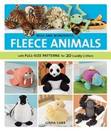 Wild and Wonderful Fleece Animals | Linda Carr |