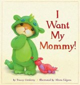 I Want My Mommy! | Tracey Corderoy |