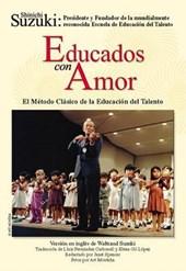 Educados Con Amor -- El Método Clásico de la Educación del Talento