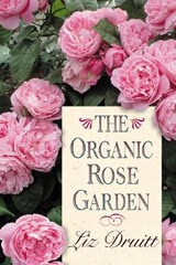The Organic Rose Garden | Liz Druitt |