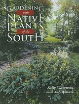 Gardening with Native Plants of the South | Sally Wasowski |