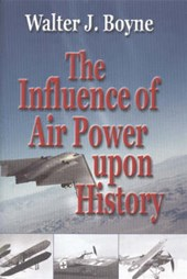 The Influence of Air Power upon History | Walter J. Boyne |