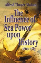 The Influence of Sea Power upon History, 1660-1783 | Alfred Thayer Mahan |