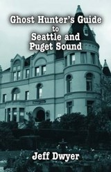 Ghost Hunter's Guide to Seattle and Puget Sound | Jeff Dwyer |