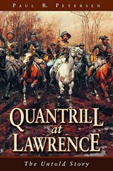 Quantrill at Lawrence | Paul R. Petersen |