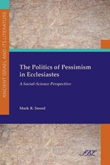 The Politics of Pessimism in Ecclesiastes | Mark R. Sneed |