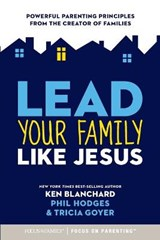 Lead Your Family Like Jesus | Blanchard, Ken ; Hodges, Phil ; Goyer, Tricia |