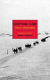 Everything Flows | Vasily Grossman & Robert Chandler & Elizabeth Chandler |
