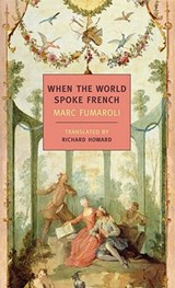 When the World Spoke French | Marc Fumaroli & Richard Howard |
