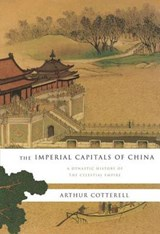 The Imperial Capitals of China | Arthur Cotterell |