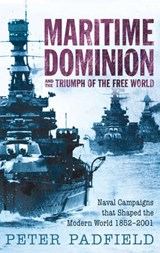 Maritime Dominion and The Triumph of the Free World | Peter Padfield |