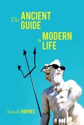 The Ancient Guide to Modern Life | Natalie Haynes |