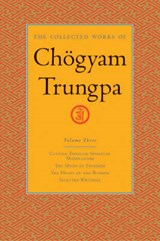 The Collected Works of Chögyam Trungpa, Volume 3 | Chogyam Trungpa |
