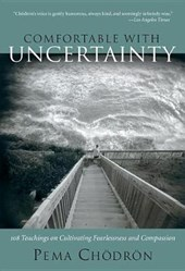 Comfortable with Uncertainty | Pema Chödrön |