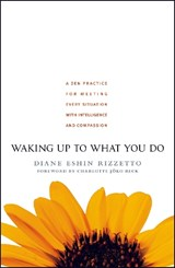 Waking Up to What You Do | Diane Eshin Rizzetto |