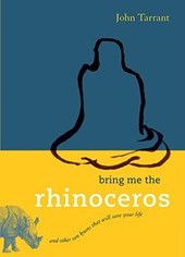 Bring Me the Rhinoceros | John Tarrant |