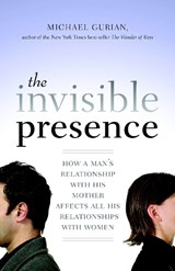 The Invisible Presence | Michael Gurian |