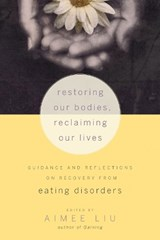 Restoring Our Bodies, Reclaiming Our Lives | Aimee Liu |