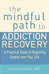 The Mindful Path to Addiction Recovery | Peltz, Lawrence A., M.D. |