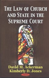 The Law of Church and State in the Supreme Court | David M. Ackerman; Kimberly D. Jones |
