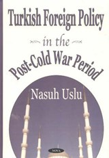 Turkish Foreign Policy in the Post-Cold War Period | Nasuh Uslu |