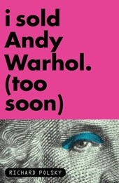 I Sold Andy Warhol Too Soon