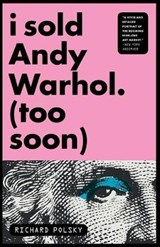 I Sold Andy Warhol Too Soon | Richard Polsky |