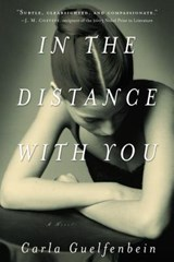 In the Distance With You | Carla Guelfenbein |