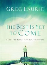 The Best Is Yet to Come | Greg Laurie |