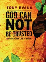 God Can Not Be Trusted | Tony Evans |
