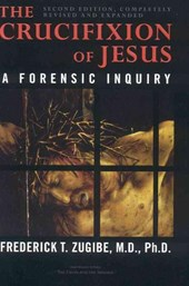 The Crucifixion of Jesus, Completely Revised and Expanded | FrederickT Zugibe |