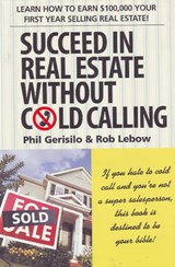 Succeed in Real Estate Without Cold Calling | Gerisilo, Phil ; Lebow, Rob |